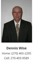 Dennis Wise Home: (270) 465-2205 Cell: 270-403-9589